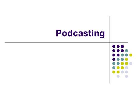 "Podcasting. Why make a podcast? PROS Fast Distribution: Relatively Inexpensive: Simple: Added Modality: Accessibility: Facilitates ""On the Go"" Learning:"