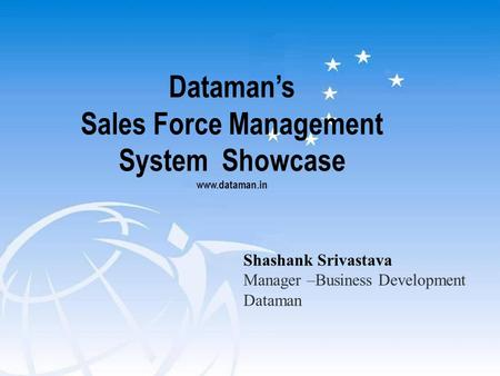 Dataman's Sales Force Management System Showcase www.dataman.in Shashank Srivastava Manager –Business Development Dataman.