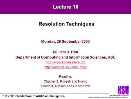 Kansas State University Department of Computing and Information Sciences CIS 730: Introduction to Artificial Intelligence Lecture 16 Monday, 29 September.