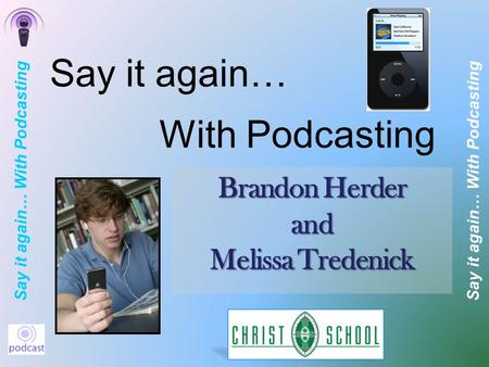 Say it again… With Podcasting With Podcasting Brandon Herder and Melissa Tredenick Say it again…