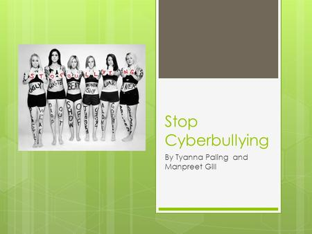 Stop Cyberbullying By Tyanna Paling and Manpreet Gill.