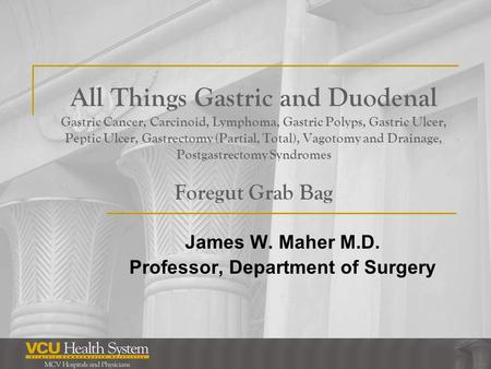 James W. Maher M.D. Professor, Department of Surgery