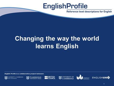 Changing the way the world learns English 1. Intellectual leadership A few years from now, anyone wanting to know about teaching or learning English.