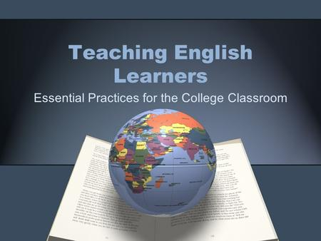 Teaching English Learners Essential Practices for the College Classroom.