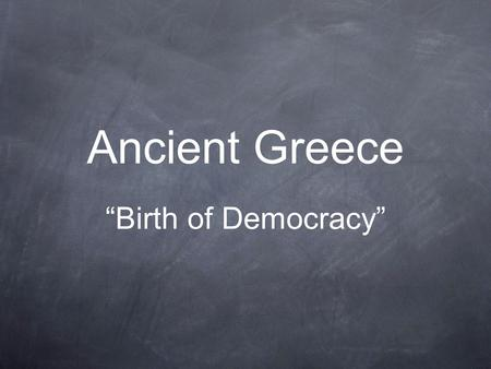 "Ancient Greece ""Birth of Democracy"". Geography Balkan Peninsula of Greece surrounded by Aegean, Mediterranean and Ionian Sea Scattered arable land to."