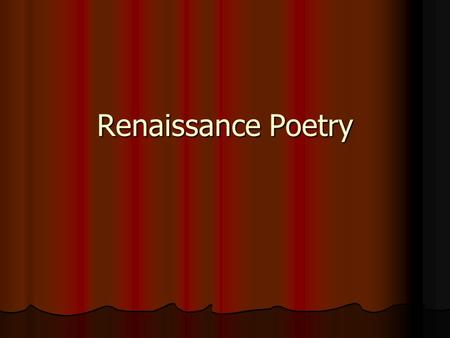 Renaissance Poetry. Sonnet Basics 14 line Lyric Poem 14 line Lyric Poem - Octave (8 lines) - Sestet (6 lines) - 3 quatrains followed by a Couplet (2 lines)
