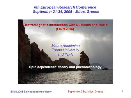 EINN 2005 Spin dependence-theory September 23rd, Milos, Greece 1 Spin dependence: theory and phenomenology Electromagnetic Interactions with Nucleons and.