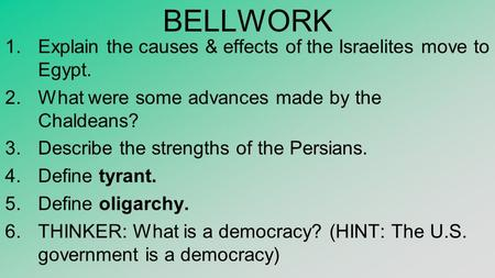 BELLWORK 1.Explain the causes & effects of the Israelites move to Egypt. 2.What were some advances made by the Chaldeans? 3.Describe the strengths of the.
