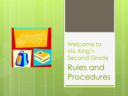 Welcome to Ms. King's Second Grade Rules and Procedures.