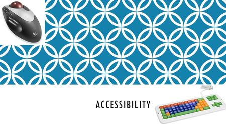 ACCESSIBILITY By Josh Allen. DEVICES THAT PEOPLE CAN USE.