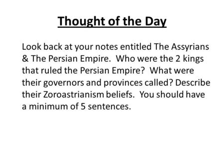 Thought of the Day Look back at your notes entitled The Assyrians & The Persian Empire. Who were the 2 kings that ruled the Persian Empire? What were their.