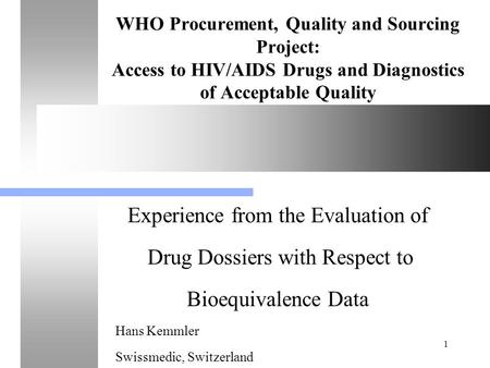 1 WHO Procurement, Quality and Sourcing Project: Access to HIV/AIDS Drugs and Diagnostics of Acceptable Quality Experience from the Evaluation of Drug.