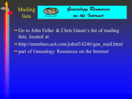 ßGo to John Fuller & Chris Gaunt's list of mailing lists, located at ßhttp://members.aol.com/johnf14246/gen_mail.html ßpart of Genealogy Resources on the.