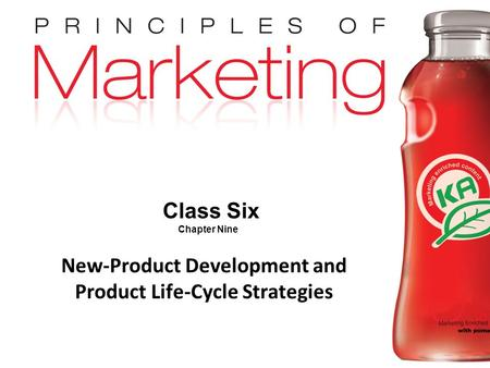 Chapter 9- slide 1 Copyright © 2009 Pearson Education, Inc. Publishing as Prentice Hall Class Six Chapter Nine New-Product Development and Product Life-Cycle.