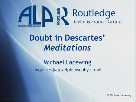 © Michael Lacewing Doubt in Descartes' Meditations Michael Lacewing