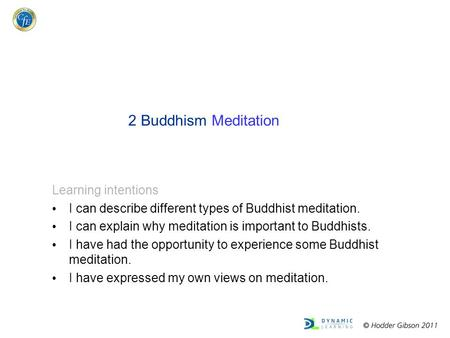 2 Buddhism Meditation Learning intentions I can describe different types of Buddhist meditation. I can explain why meditation is important to Buddhists.