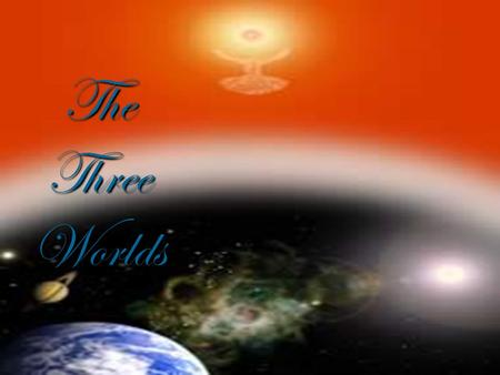 The Three Worlds. S o u l W o r l d S u b t l e R e g i o n s Corporeal or Physical World The Universe is made up of Three Worlds 1.The Incorporeal or.
