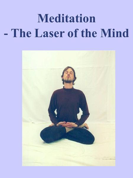 Meditation - The Laser of the Mind. Spiritual Benefits of Meditation Peace = a state of mental equilibrium and equipoise. Systematic spiritual practices.