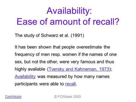 Availability: Ease of amount of recall? The study of Schwarz et al. (1991) It has been shown that people overestimate the frequency of men resp. women.