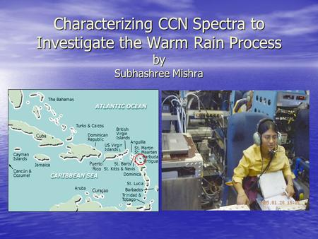 Characterizing CCN Spectra to Investigate the Warm Rain Process by Subhashree Mishra.