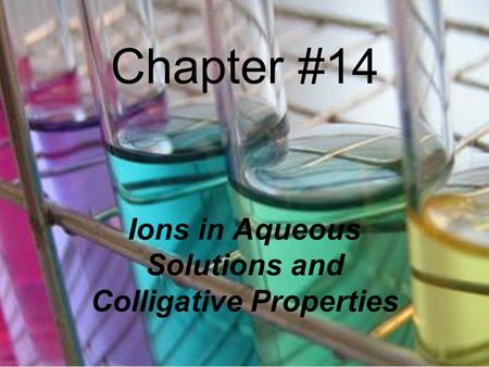 Chapter #14 Ions in Aqueous Solutions and Colligative Properties.