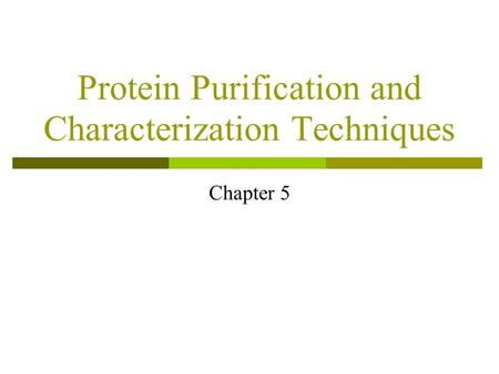 Protein Purification and Characterization Techniques Chapter 5.