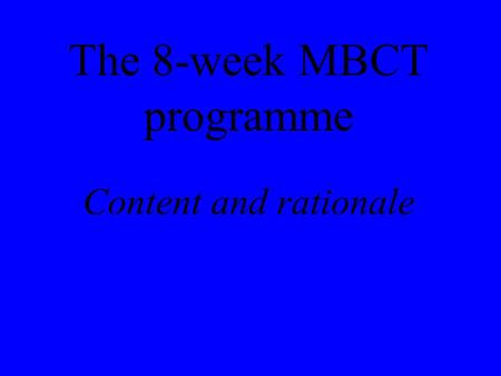 The 8-week MBCT programme Content and rationale. Major depression European data 17% experience of depression 6.9% major depression WHO 2 nd major cause.