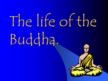 The life of the Buddha..