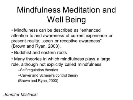 "Mindfulness Meditation and Well Being Mindfulness can be described as ""enhanced attention to and awareness of current experience or present reality…open."