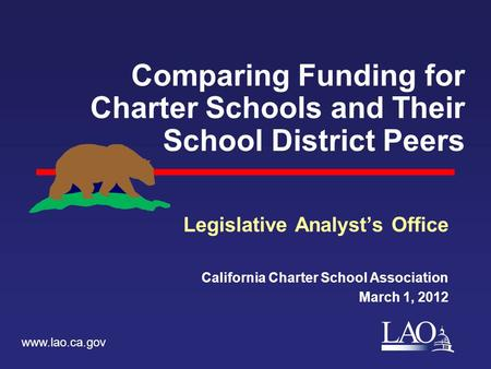 LAO Comparing Funding for Charter Schools and Their School District Peers Legislative Analyst's Office California Charter School Association March 1, 2012.