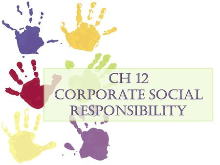 Ch 12 Corporate Social Responsibility. Corporate social responsibility Social responsibility as it applies to businesses concerns a company's duty to.