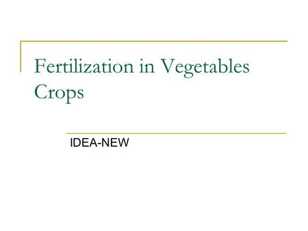 Fertilization in Vegetables Crops IDEA-NEW. Soils Eastern Region, soil types include: 1. Sandy clay loam soils 2. Coarse-sandy soils Sandy soils, Advantages.