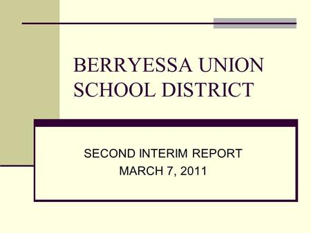 BERRYESSA UNION SCHOOL DISTRICT SECOND INTERIM REPORT MARCH 7, 2011.