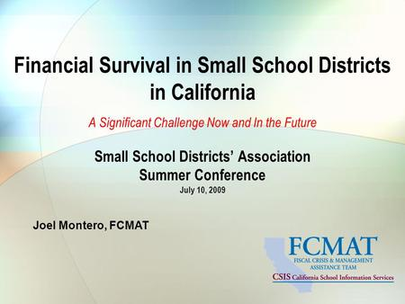 Financial Survival in Small School Districts in California A Significant Challenge Now and In the Future Small School Districts' Association Summer Conference.