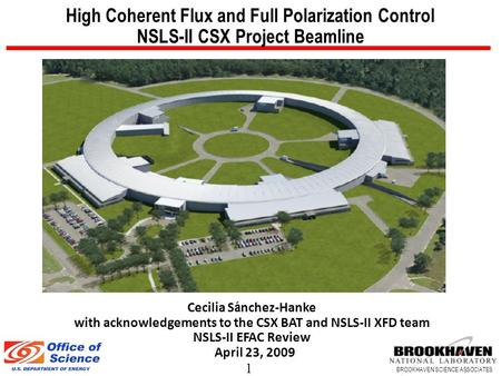1 BROOKHAVEN SCIENCE ASSOCIATES High Coherent Flux and Full Polarization Control NSLS-II CSX Project Beamline Cecilia S á nchez-Hanke with acknowledgements.