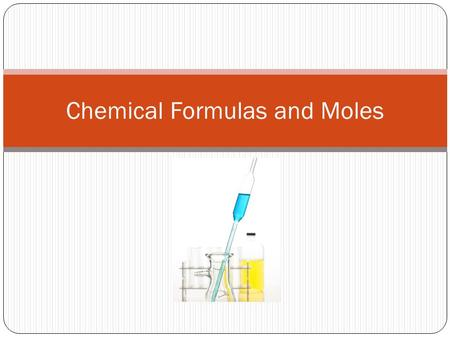 Chemical Formulas and Moles. Example: 1.water (C) – every molecule of water contains 2 atoms of hydrogen & one atom of oxygen - 2 molecules of H 2 O would.