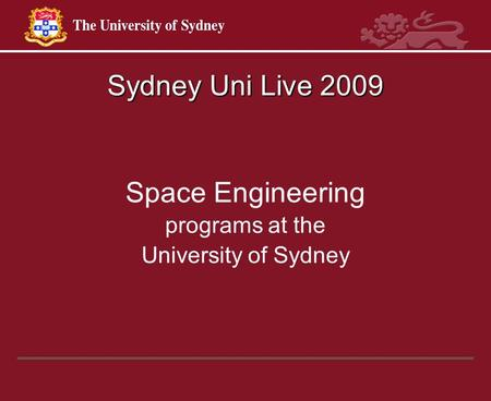 Sydney Uni Live 2009 Space Engineering programs at the University of Sydney.