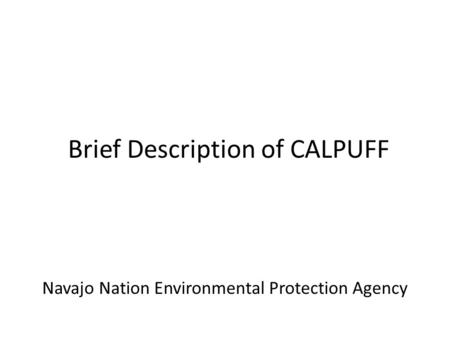 Brief Description of CALPUFF Navajo Nation Environmental Protection Agency.