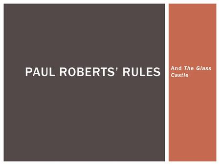 And The Glass Castle PAUL ROBERTS' RULES. That the writer's duty is to make even the most dull subject, interesting. We can do this by… 1)Avoiding the.