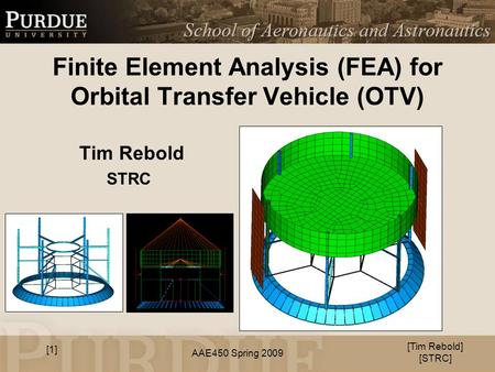 AAE450 Spring 2009 Finite Element Analysis (FEA) for Orbital Transfer Vehicle (OTV) Tim Rebold STRC [Tim Rebold] [STRC] [1]
