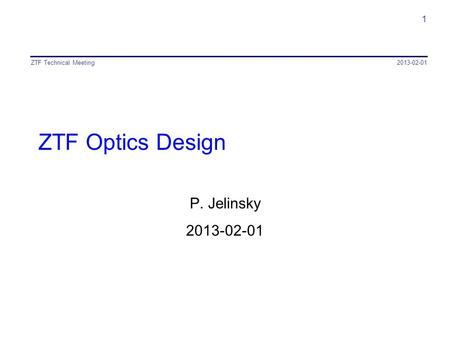 ZTF Optics Design P. Jelinsky 2013-02-01 ZTF Technical Meeting 1.
