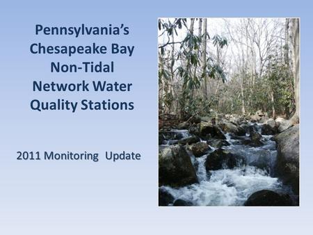 Pennsylvania's Chesapeake Bay Non-Tidal Network Water Quality Stations 2011 Monitoring Update.