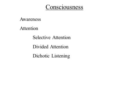 Consciousness Awareness Attention Selective Attention Divided Attention Dichotic Listening.