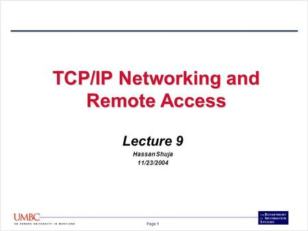 Page 1 TCP/IP Networking and Remote Access Lecture 9 Hassan Shuja 11/23/2004.