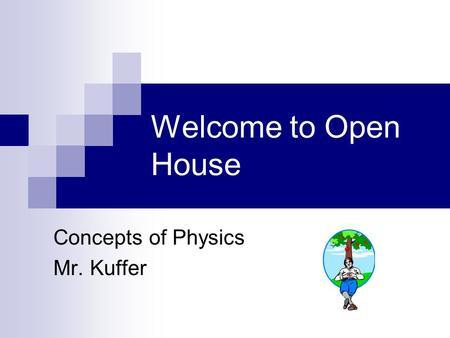 Welcome to Open House Concepts of Physics Mr. Kuffer.