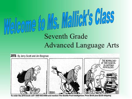 Seventh Grade Advanced Language Arts. STUDY SKILLS MALLICK WEB PAGE Homework & Documents LATE WORK POLICY –Assignments ideally due on due date! –5 day.