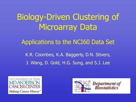 Biology-Driven Clustering of Microarray Data Applications to the NCI60 Data Set K.R. Coombes, K.A. Baggerly, D.N. Stivers, J. Wang, D. Gold, H.G. Sung,