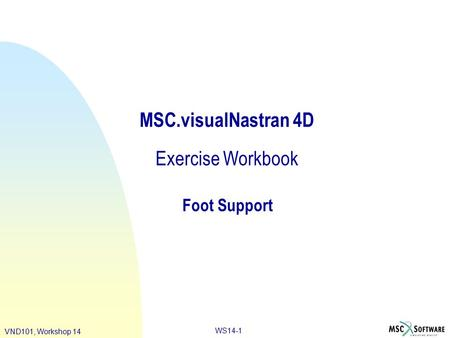 WS14-1 VND101, Workshop 14 MSC.visualNastran 4D Exercise Workbook Foot Support.