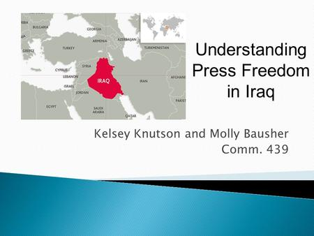 Kelsey Knutson and Molly Bausher Comm. 439 Understanding Press Freedom in Iraq.
