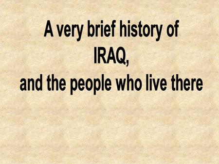 Iraq was under the control of the Ottoman Empire (now Turkey). The British help create what is now Iraq, lumping together the Sunni, Shia and Kurdish.